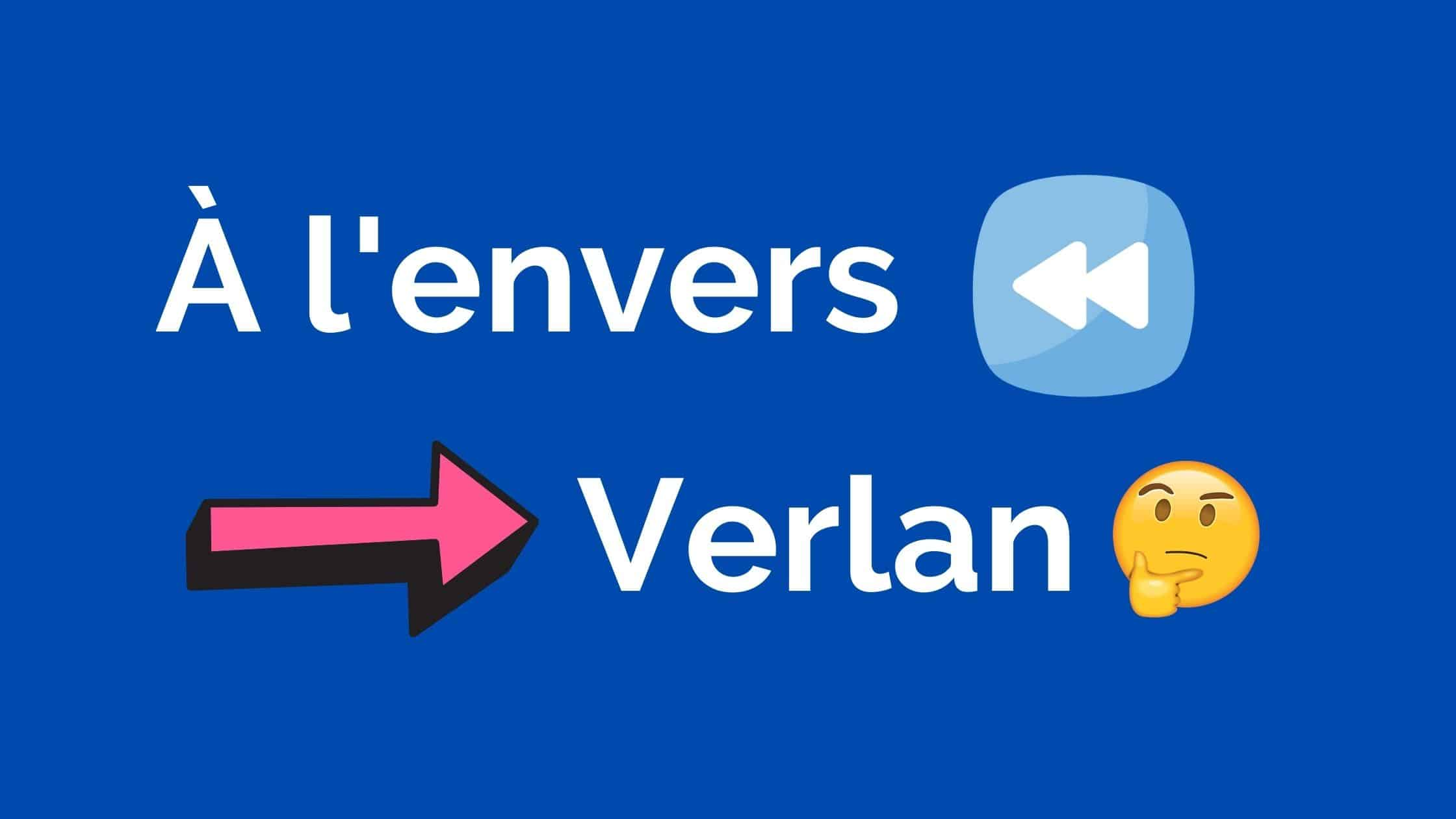 What is the backward French slang of Verlan? - French Iceberg